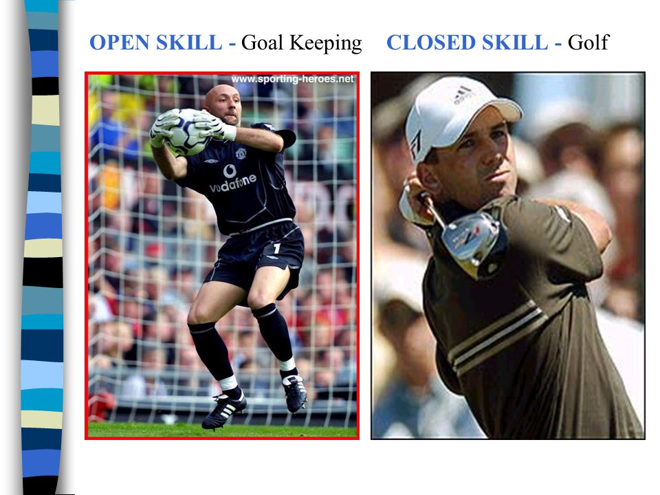OPEN SKILL - Goal Keeping CLOSED SKILL - Golf
