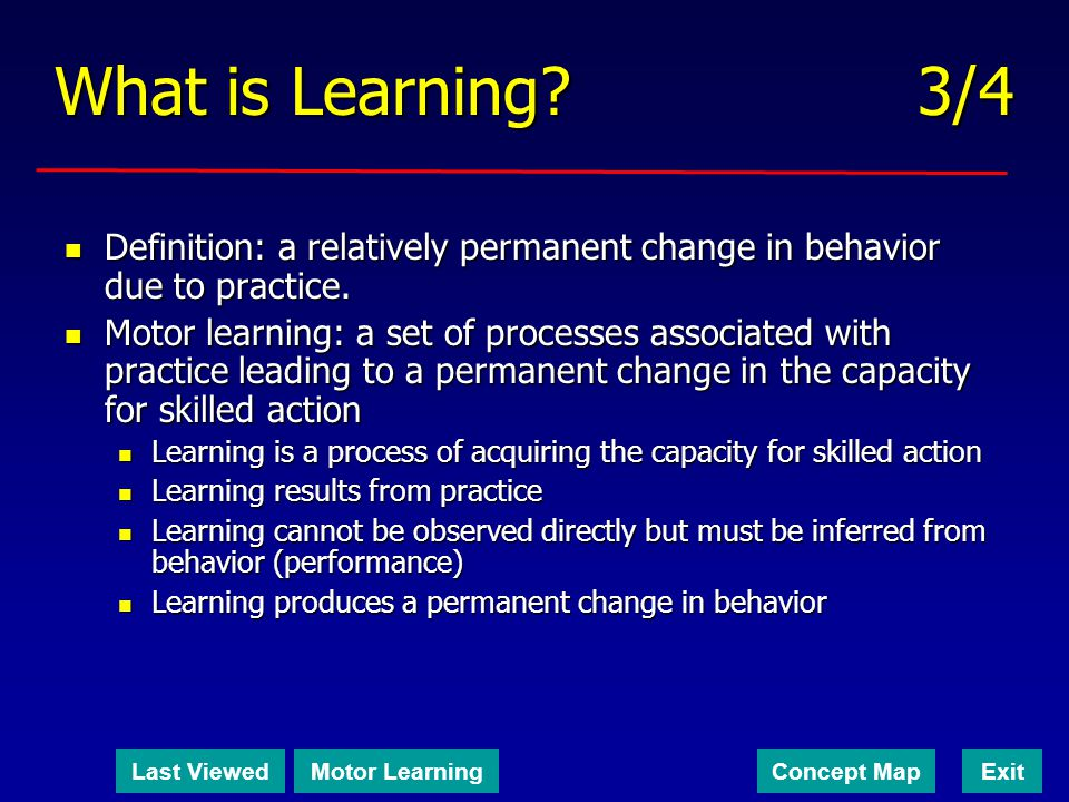 What is Learning 3/4 Definition: a relatively permanent change in behavior due to practice.