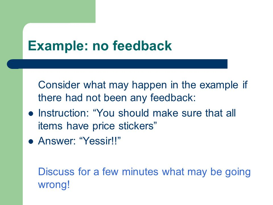 Example: no feedback Consider what may happen in the example if there had not been any feedback: