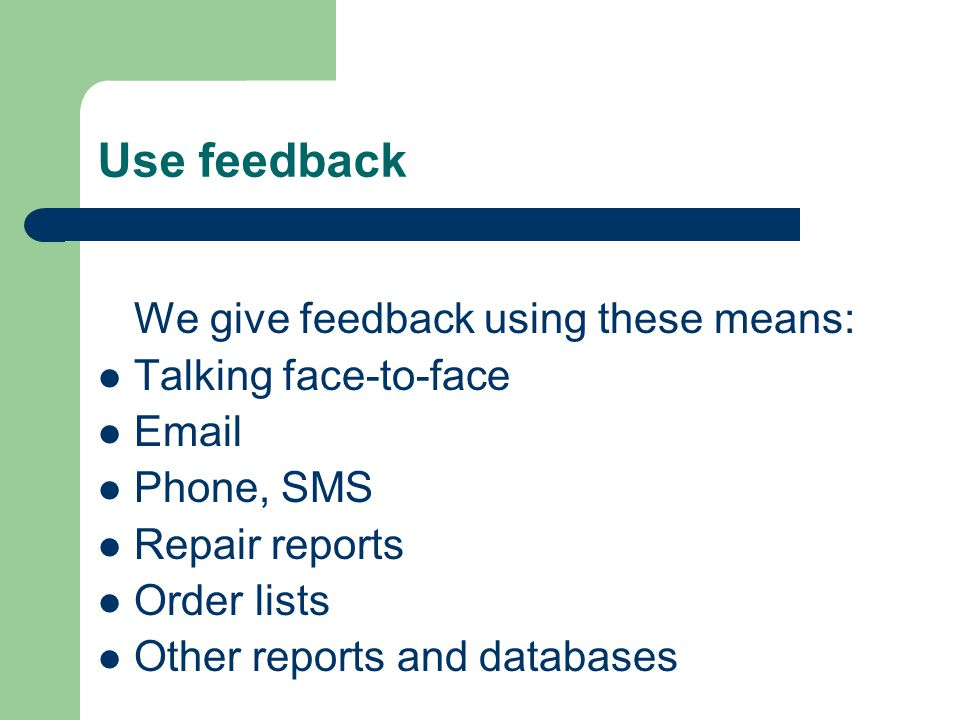 Use feedback We give feedback using these means: Talking face-to-face
