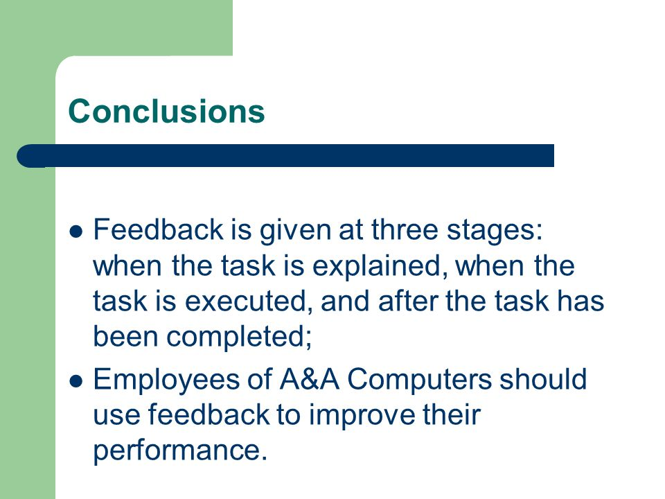 Conclusions Feedback is given at three stages: when the task is explained, when the task is executed, and after the task has been completed;