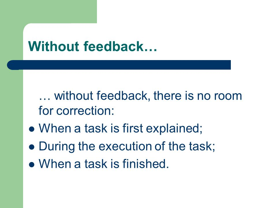 Without feedback… … without feedback, there is no room for correction:
