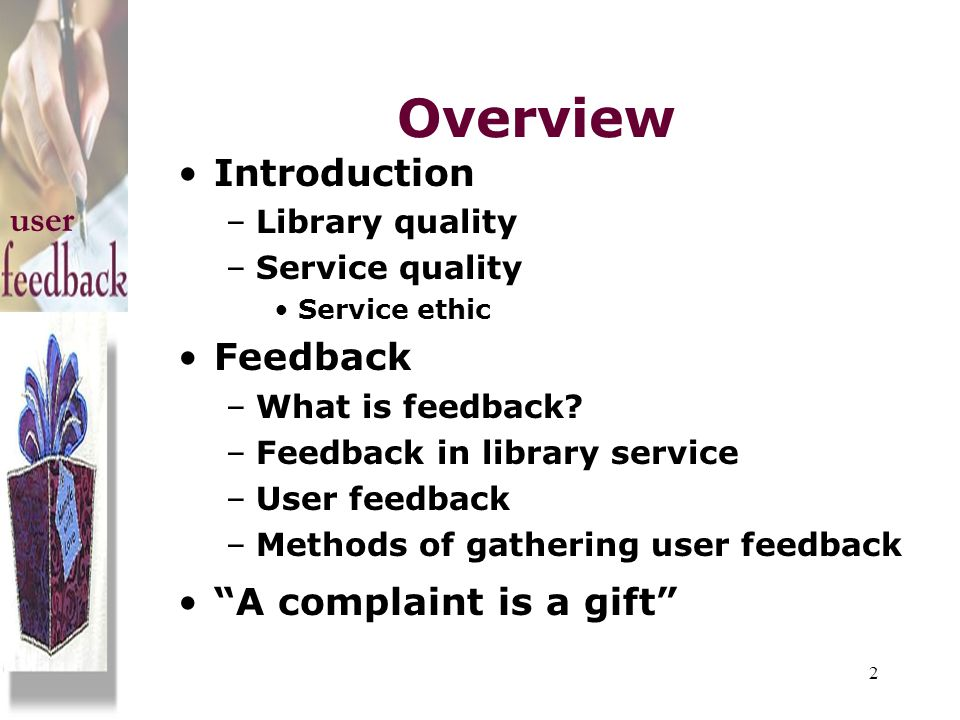 Overview Introduction user Feedback A complaint is a gift