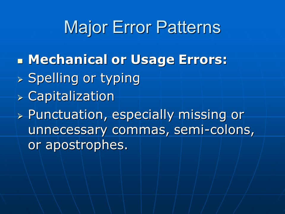 Major Error Patterns Mechanical or Usage Errors: Spelling or typing