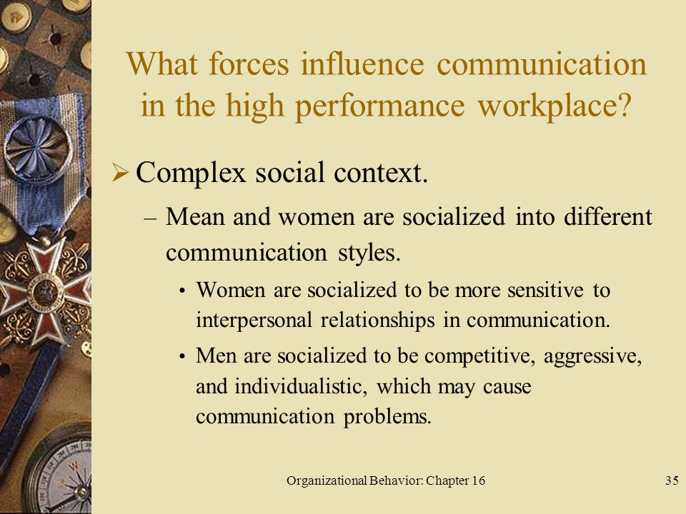What forces influence communication in the high performance workplace