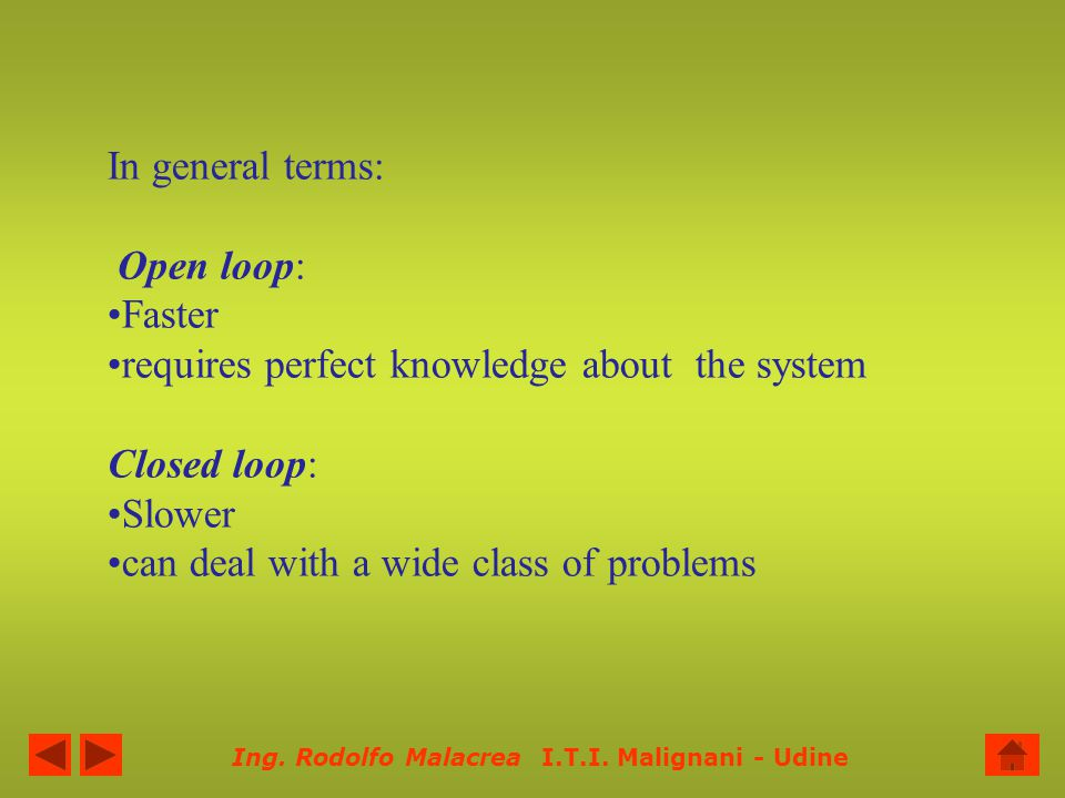 In general terms: Open loop: Faster. requires perfect knowledge about the system. Closed loop: Slower.