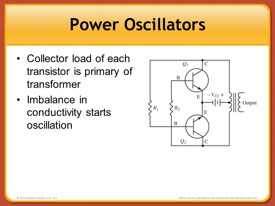 Power Oscillators Collector load of each transistor is primary of transformer. Imbalance in conductivity starts oscillation.