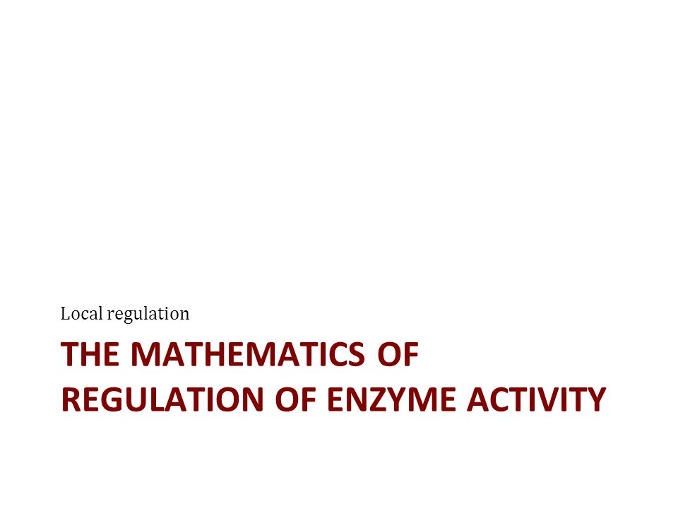 THE MATHEMATICS OF REGULATION OF ENZYME ACTIVITY