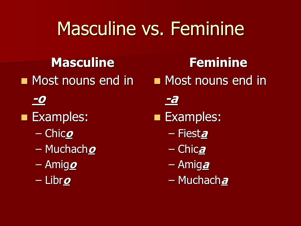 Masculine vs. Feminine Masculine Most nouns end in -o Examples: