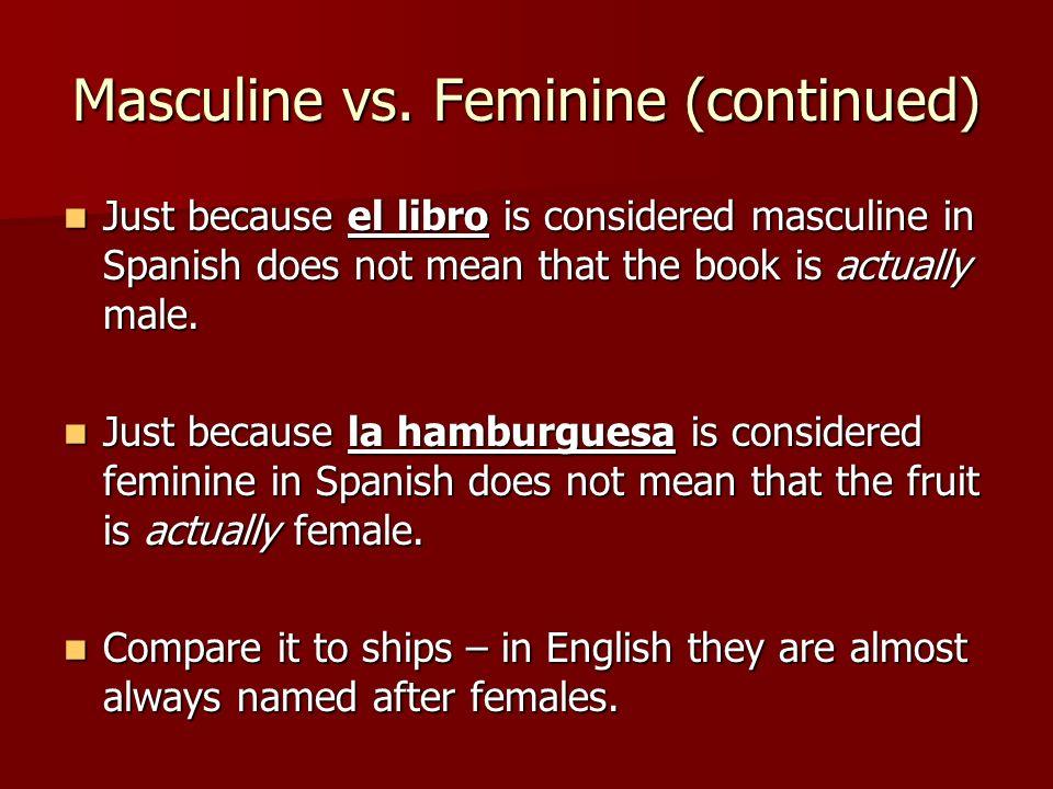 Masculine vs. Feminine (continued)