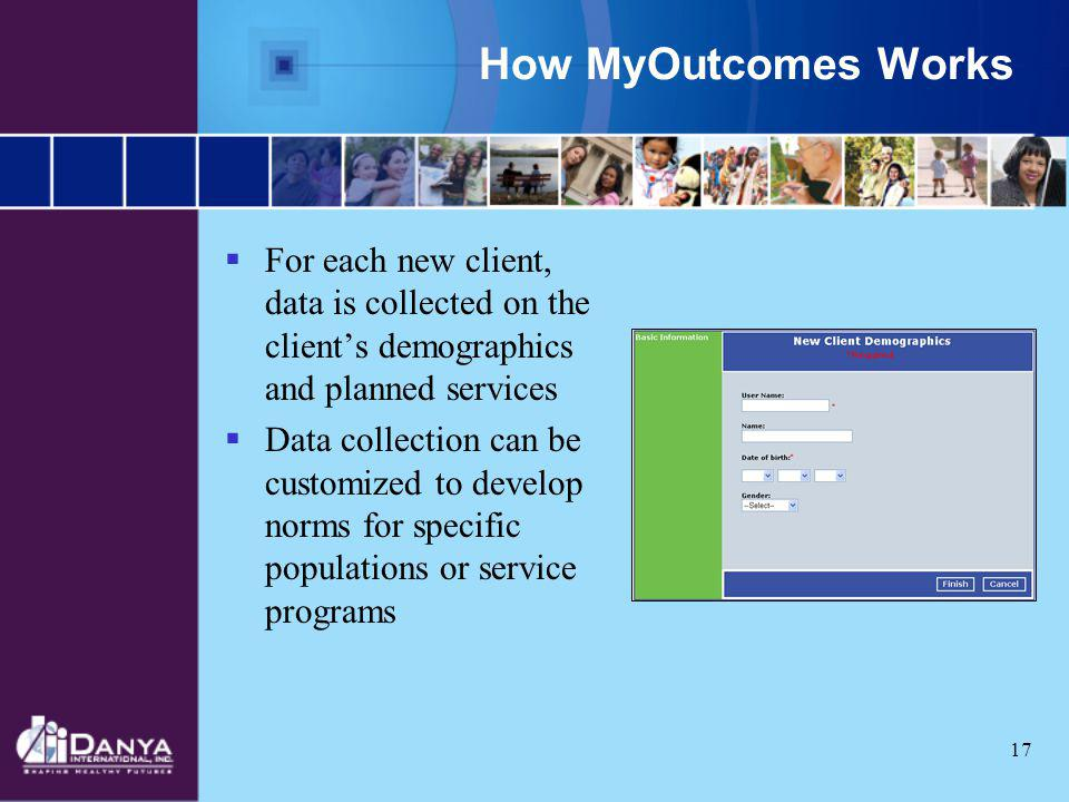 How MyOutcomes Works For each new client, data is collected on the client's demographics and planned services.