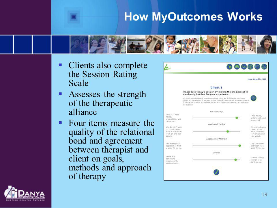How MyOutcomes Works Clients also complete the Session Rating Scale