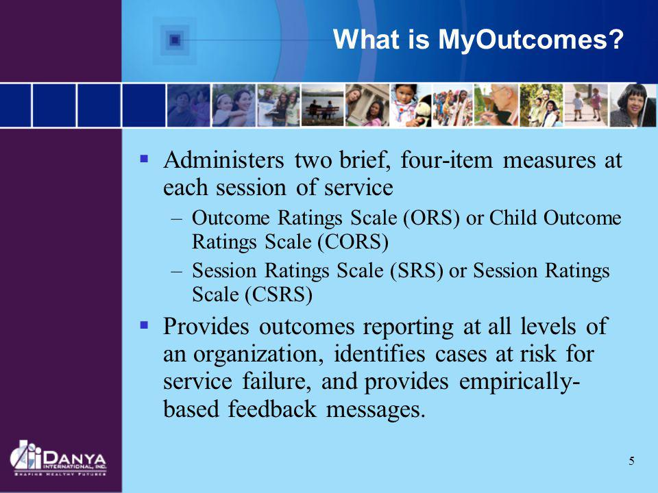 What is MyOutcomes Administers two brief, four-item measures at each session of service.
