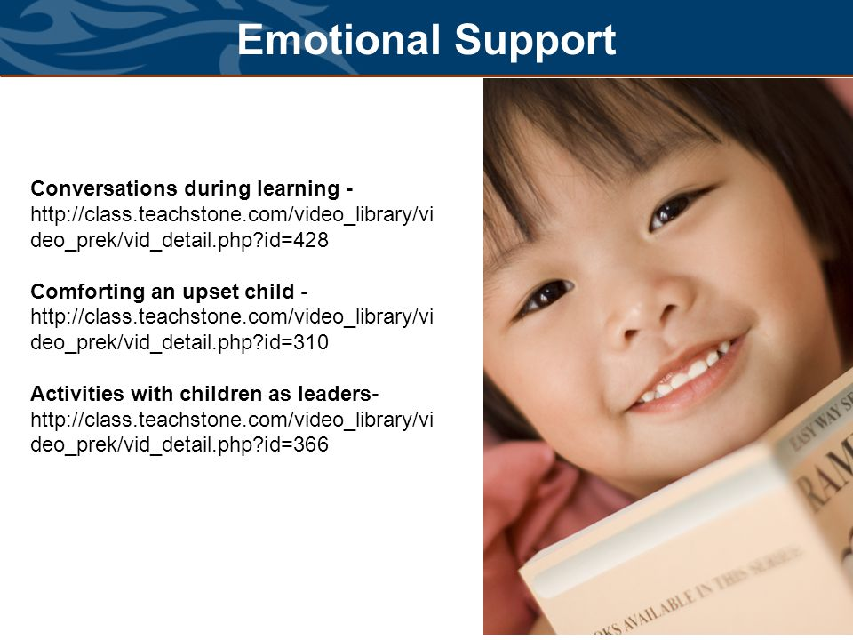 Emotional Support Conversations during learning - http://class.teachstone.com/video_library/video_prek/vid_detail.php id=428.