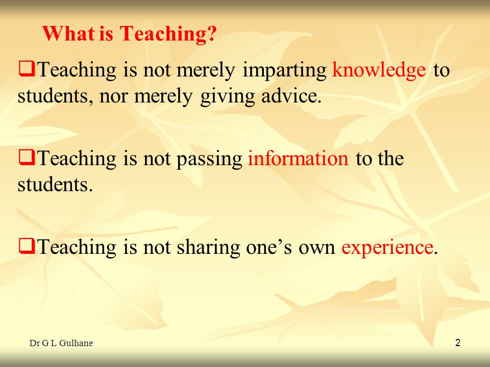 Teaching is not passing information to the students.