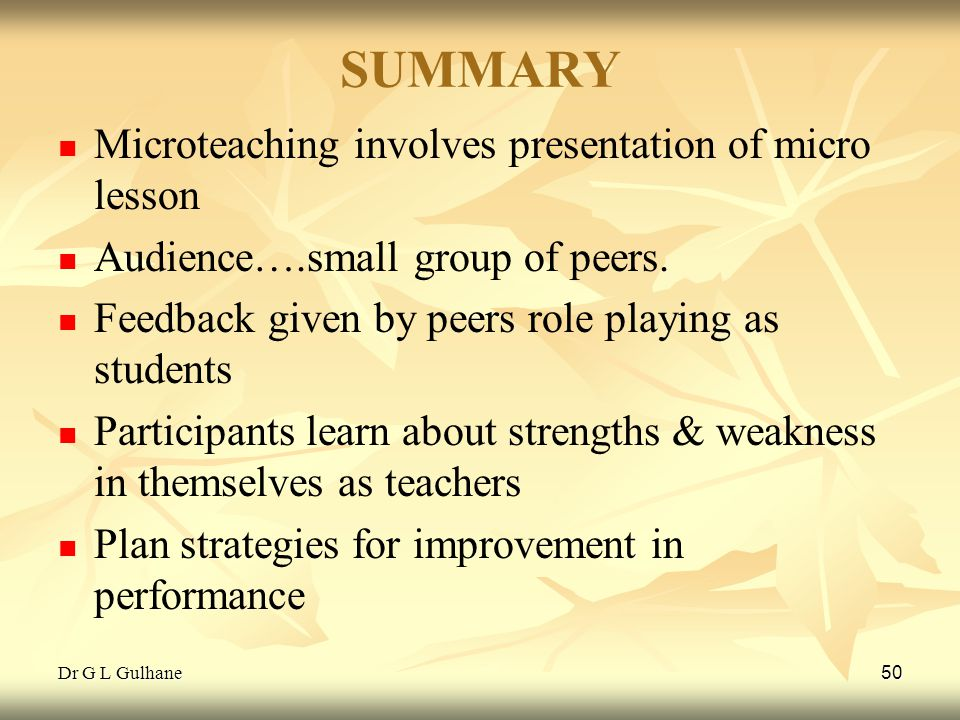 SUMMARY Microteaching involves presentation of micro lesson