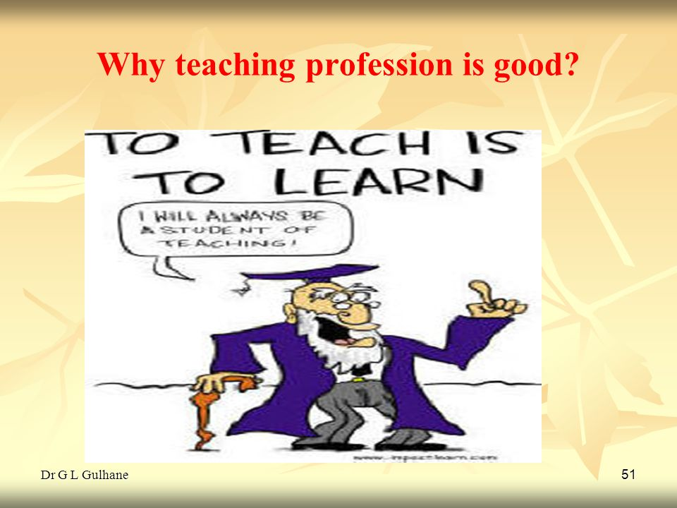 Why teaching profession is good