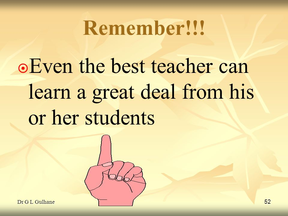 Even the best teacher can learn a great deal from his or her students