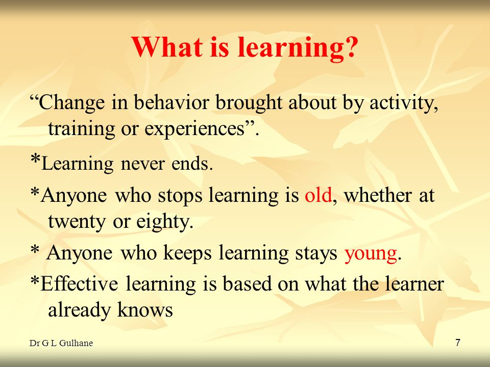 What is learning *Learning never ends.