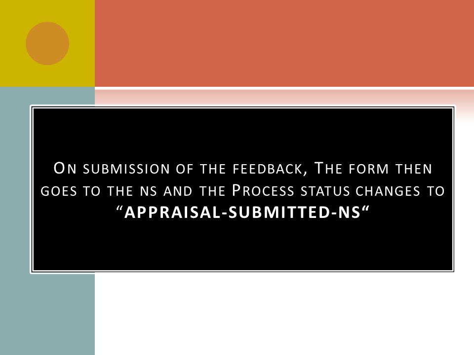 On submission of the feedback, The form then goes to the ns and the Process status changes to APPRAISAL-SUBMITTED-NS