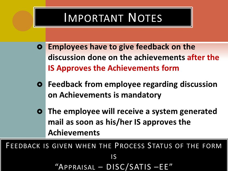 Important Notes Employees have to give feedback on the discussion done on the achievements after the IS Approves the Achievements form.
