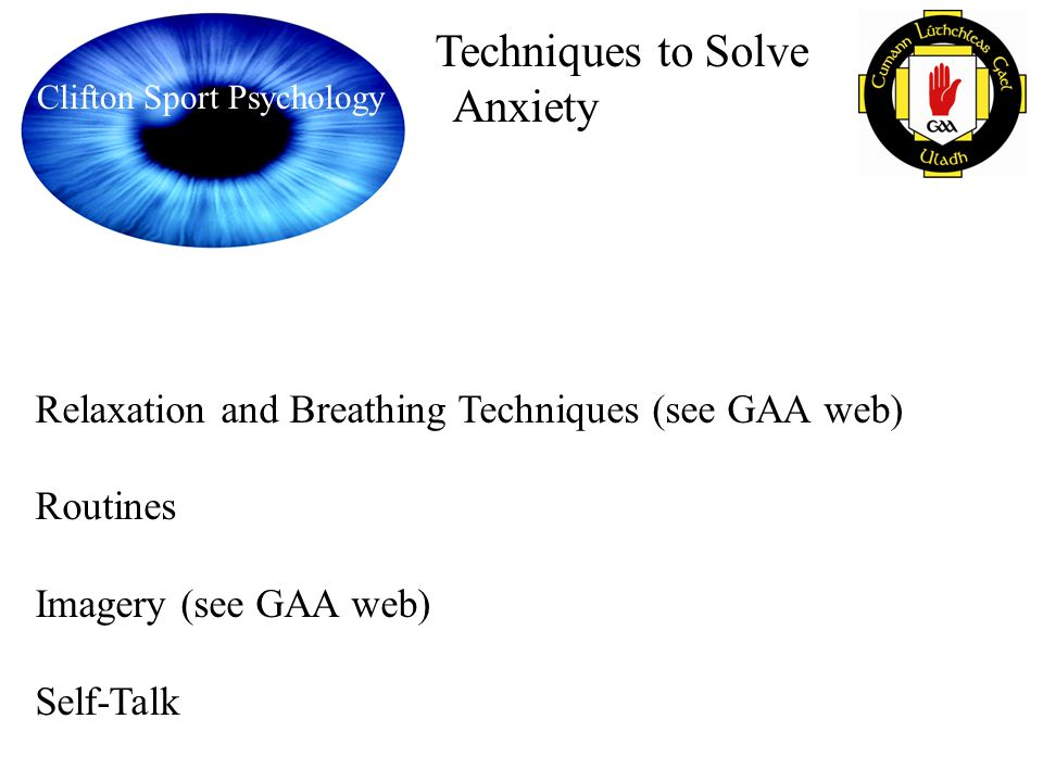Anxiety Relaxation and Breathing Techniques (see GAA web) Routines