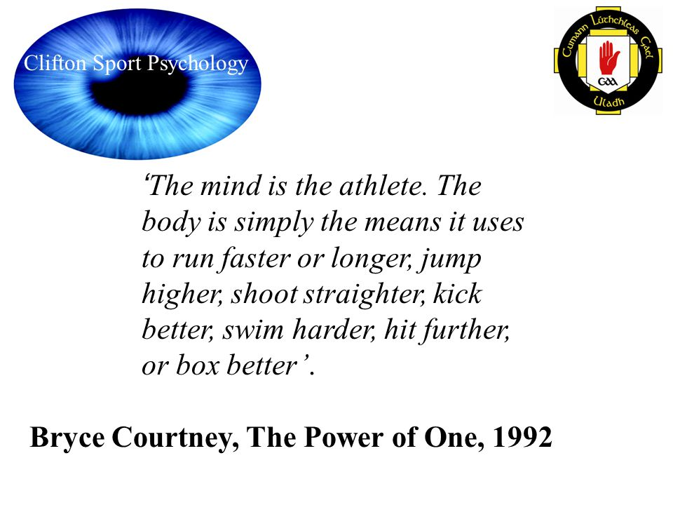 'The mind is the athlete. The body is simply the means it uses