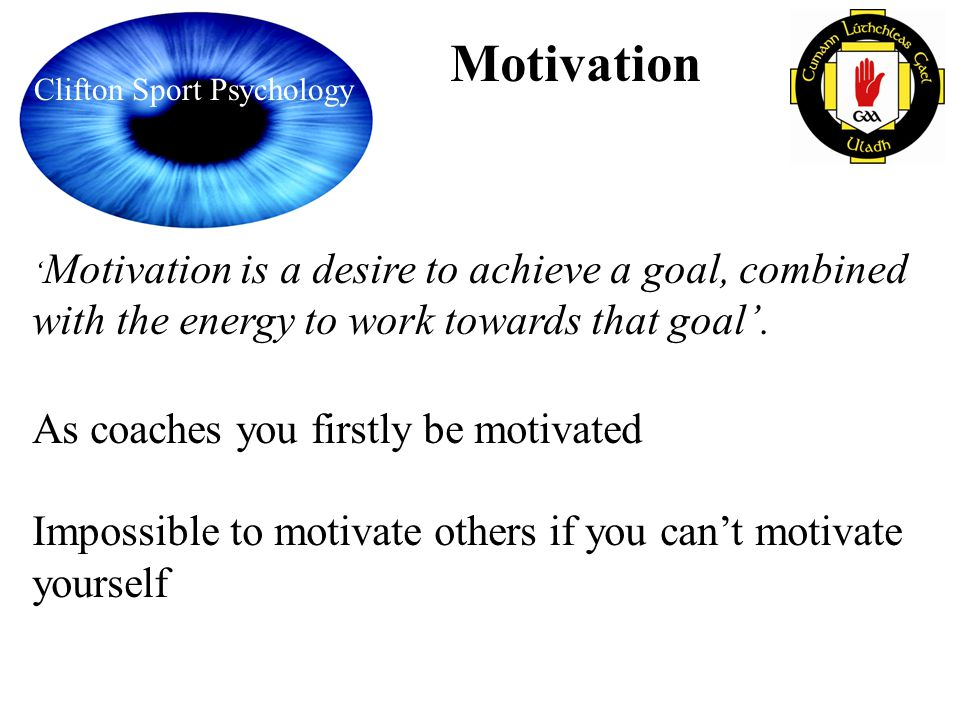 Motivation As coaches you firstly be motivated