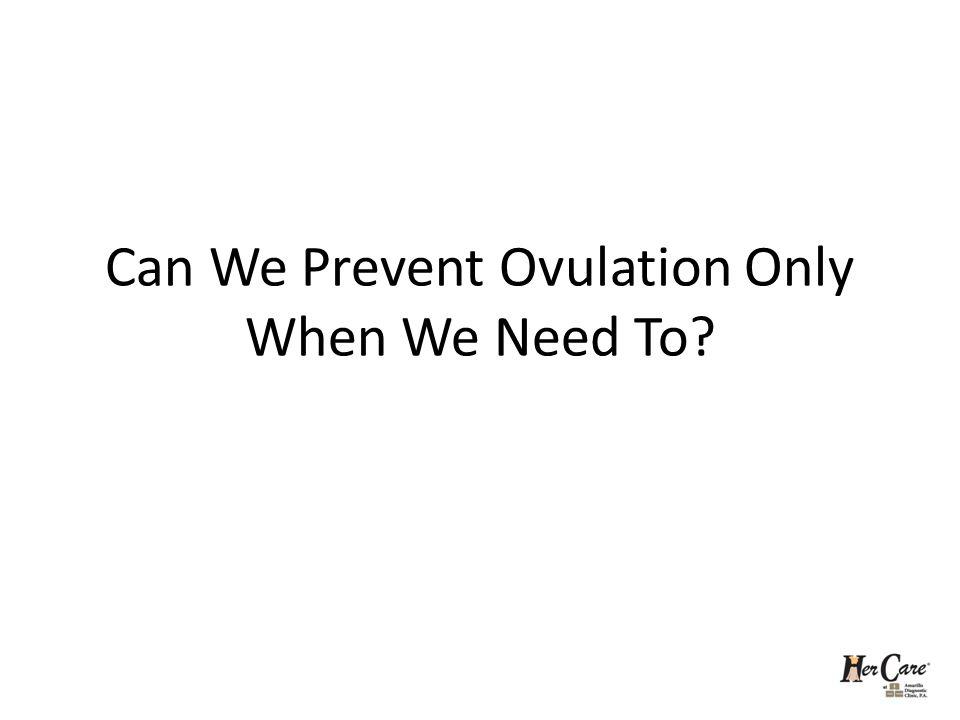 Can We Prevent Ovulation Only When We Need To