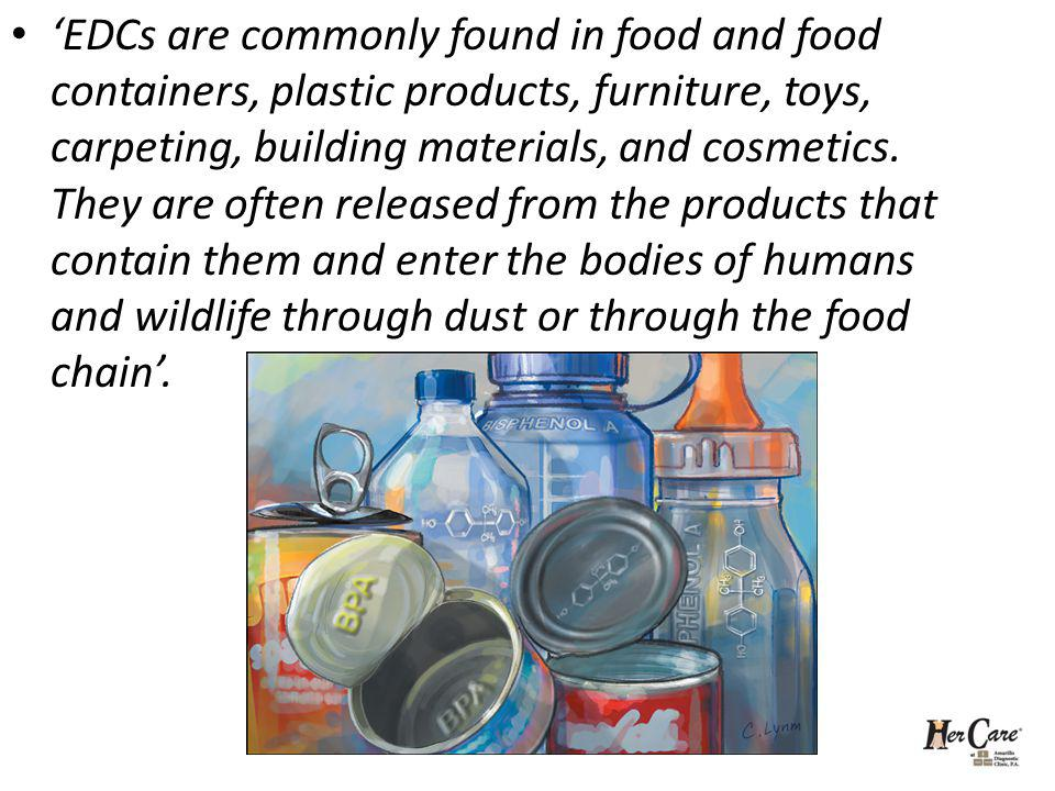 'EDCs are commonly found in food and food containers, plastic products, furniture, toys, carpeting, building materials, and cosmetics.
