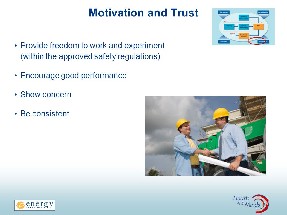 Motivation and Trust Provide freedom to work and experiment (within the approved safety regulations)
