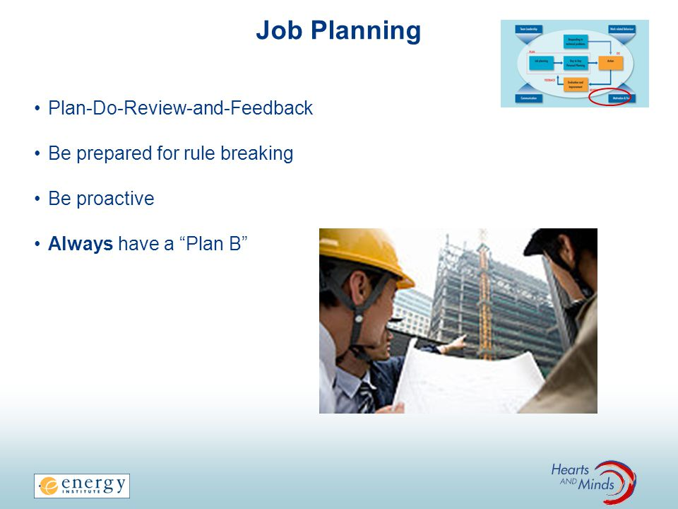 Job Planning Plan-Do-Review-and-Feedback Be prepared for rule breaking