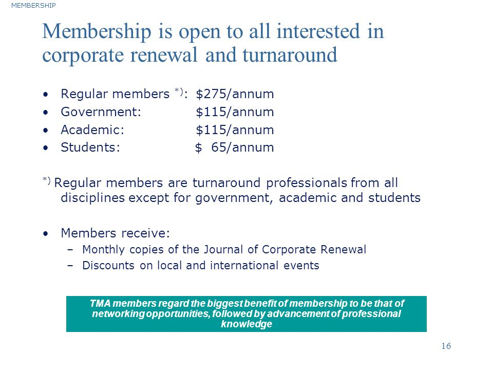 MEMBERSHIP Membership is open to all interested in corporate renewal and turnaround. Regular members *): $275/annum.