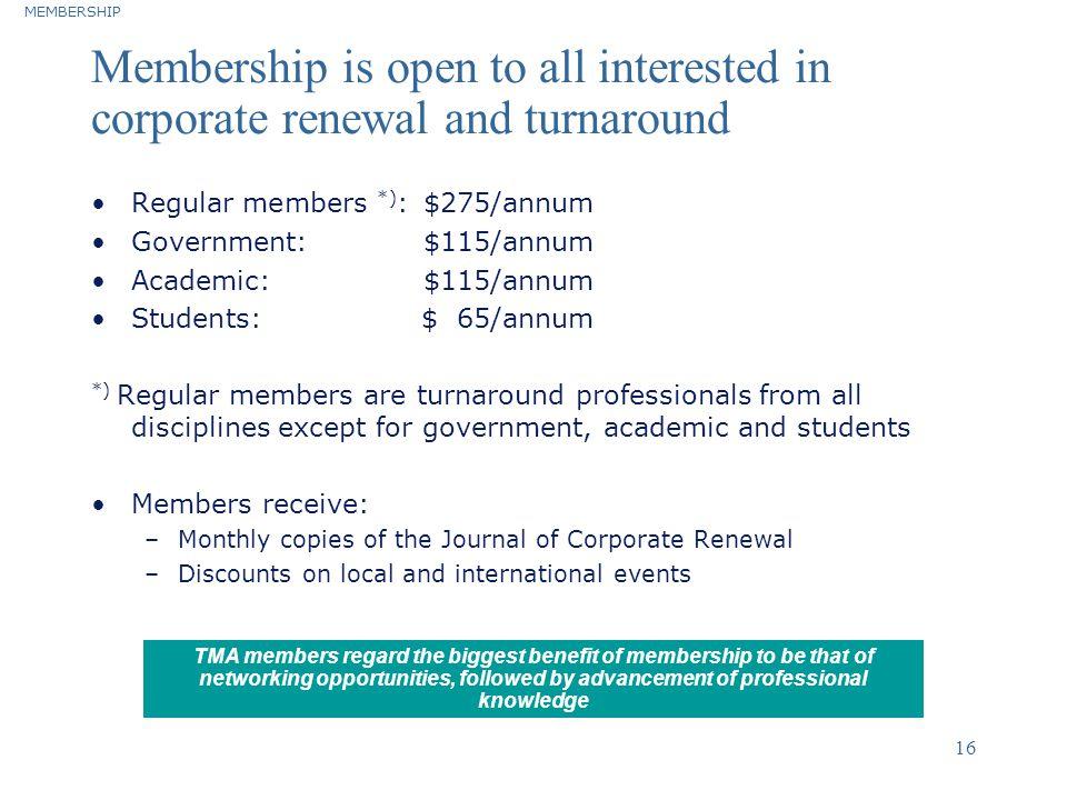 MEMBERSHIP Membership is open to all interested in corporate renewal and turnaround. Regular members *): $275/annum.