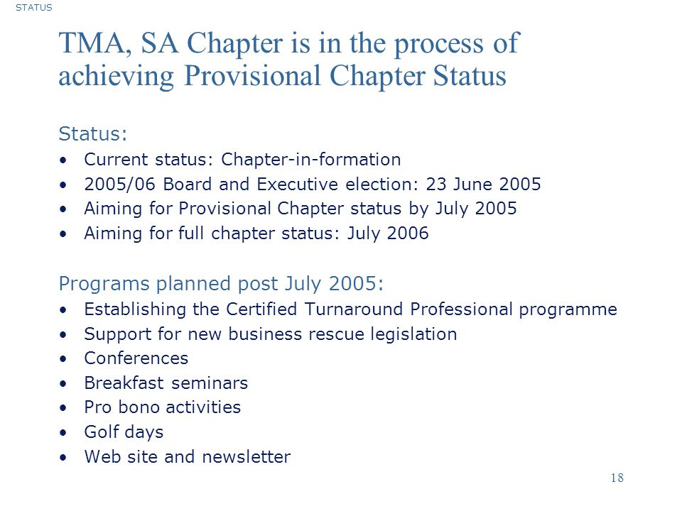 STATUS TMA, SA Chapter is in the process of achieving Provisional Chapter Status. Status: Current status: Chapter-in-formation.