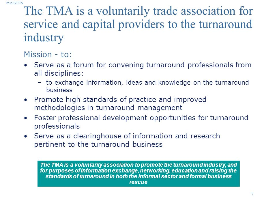 MISSION The TMA is a voluntarily trade association for service and capital providers to the turnaround industry.