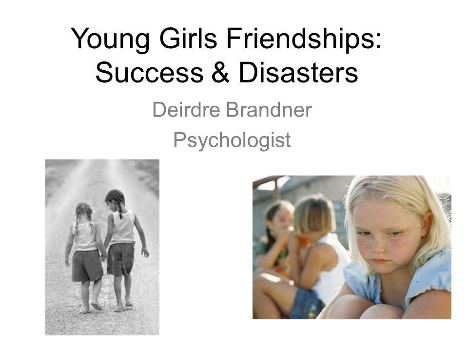 Young Girls Friendships: Success & Disasters