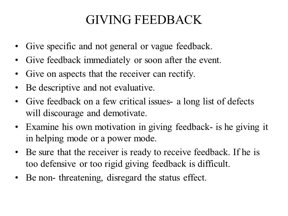 GIVING FEEDBACK Give specific and not general or vague feedback.