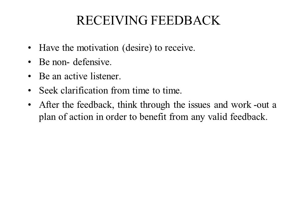RECEIVING FEEDBACK Have the motivation (desire) to receive.