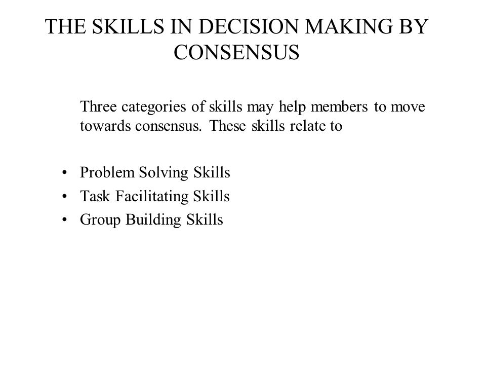 THE SKILLS IN DECISION MAKING BY CONSENSUS