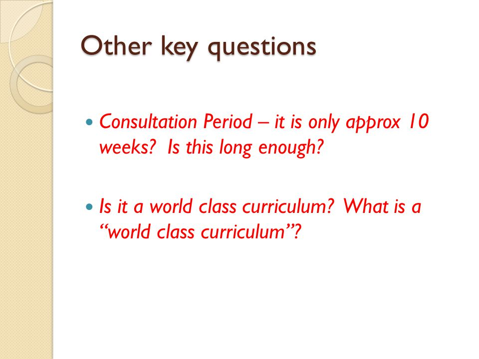Other key questions Consultation Period – it is only approx 10 weeks Is this long enough