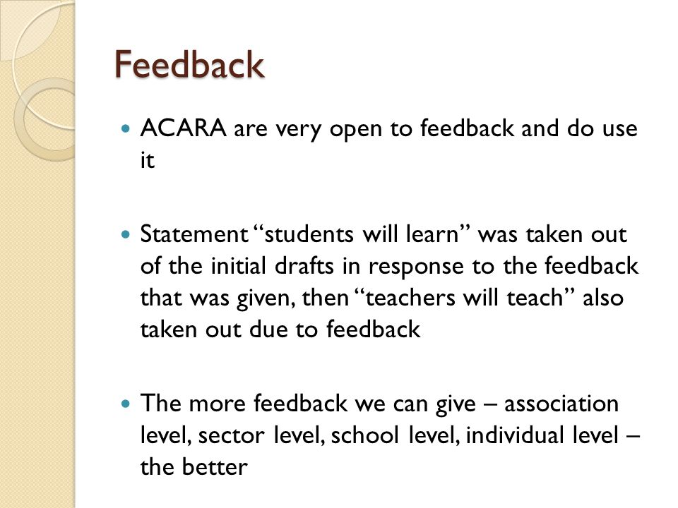 Feedback ACARA are very open to feedback and do use it