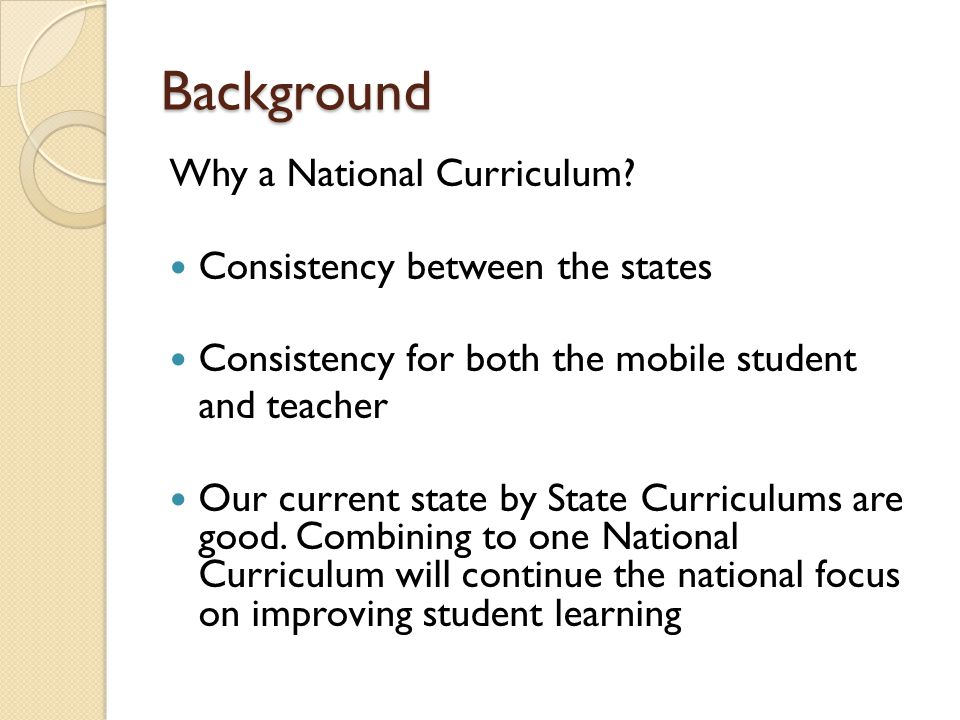 Background Why a National Curriculum Consistency between the states