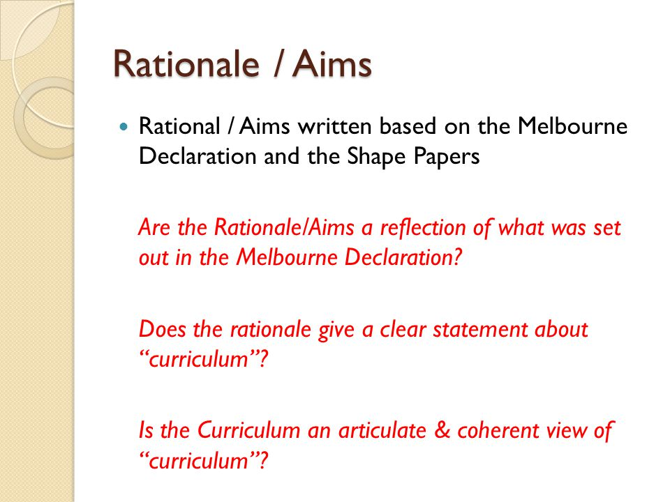 Rationale / Aims Rational / Aims written based on the Melbourne Declaration and the Shape Papers.