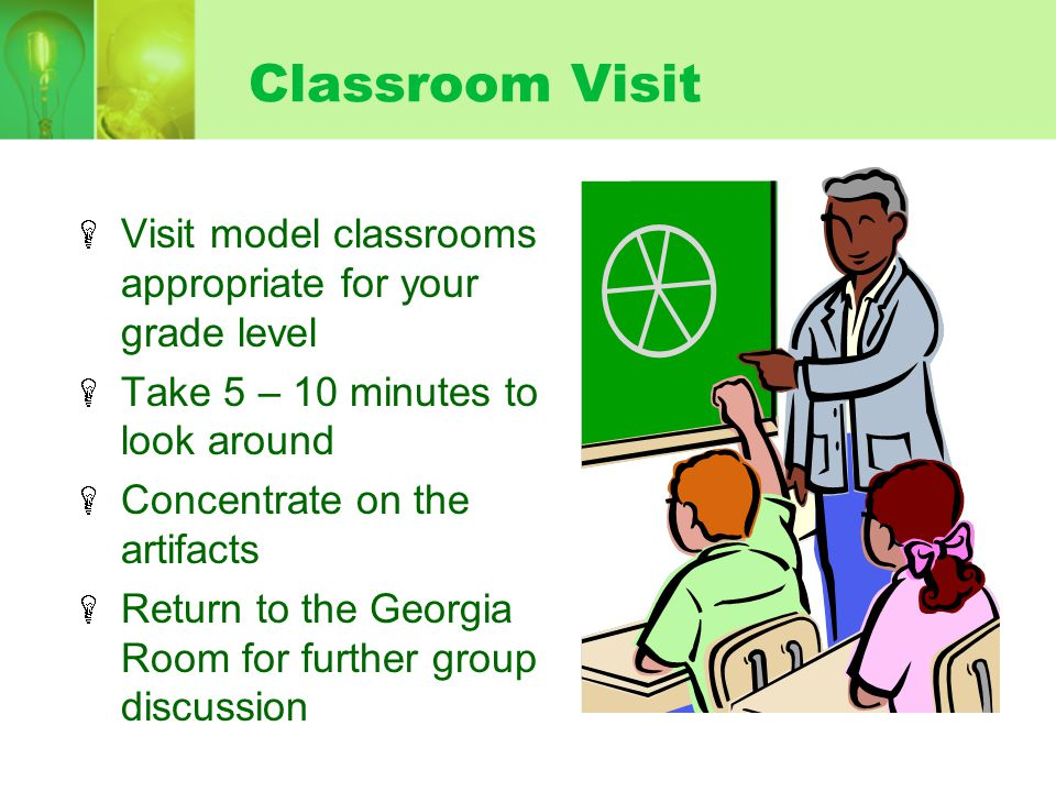 Classroom Visit Visit model classrooms appropriate for your grade level. Take 5 – 10 minutes to look around.