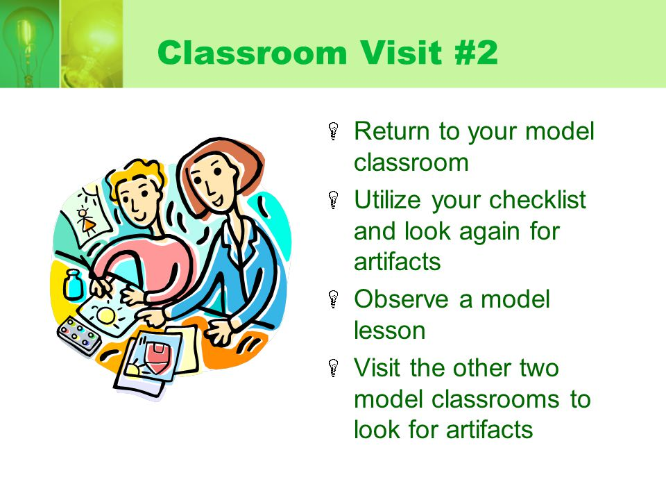 Classroom Visit #2 Return to your model classroom