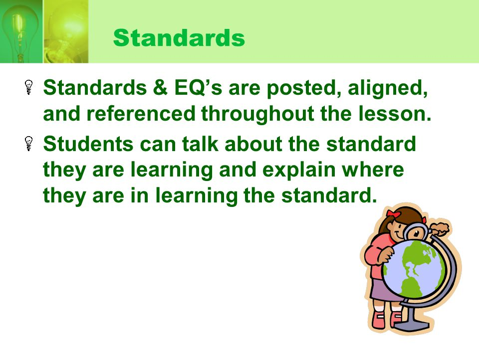Standards Standards & EQ's are posted, aligned, and referenced throughout the lesson.