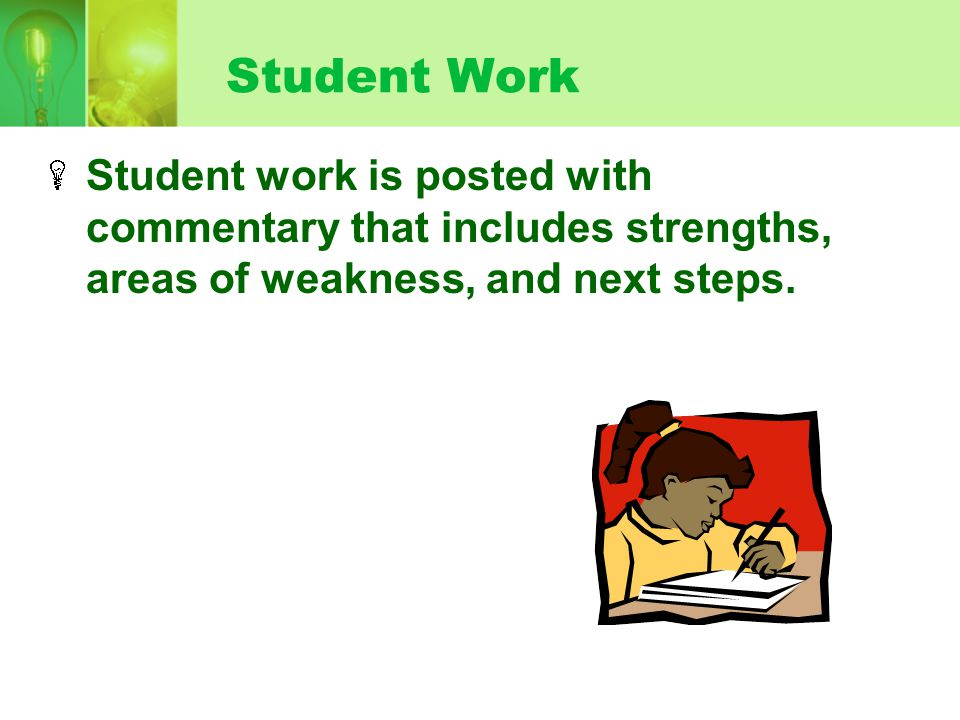 Student Work Student work is posted with commentary that includes strengths, areas of weakness, and next steps.