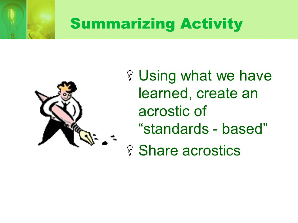 Summarizing Activity Using what we have learned, create an acrostic of standards - based Share acrostics.