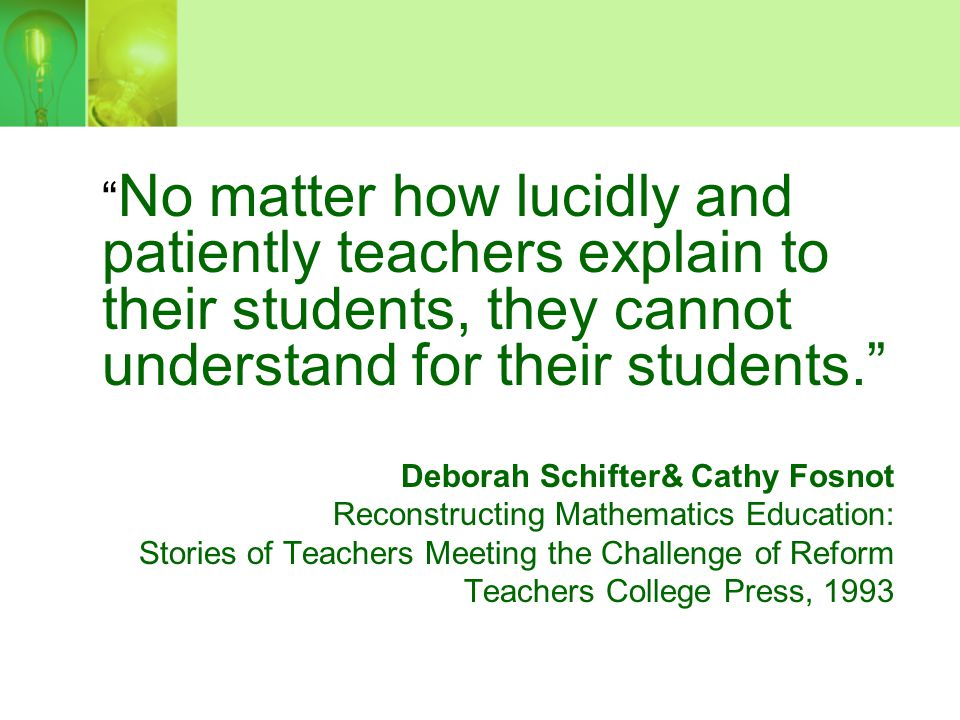No matter how lucidly and patiently teachers explain to their students, they cannot understand for their students.